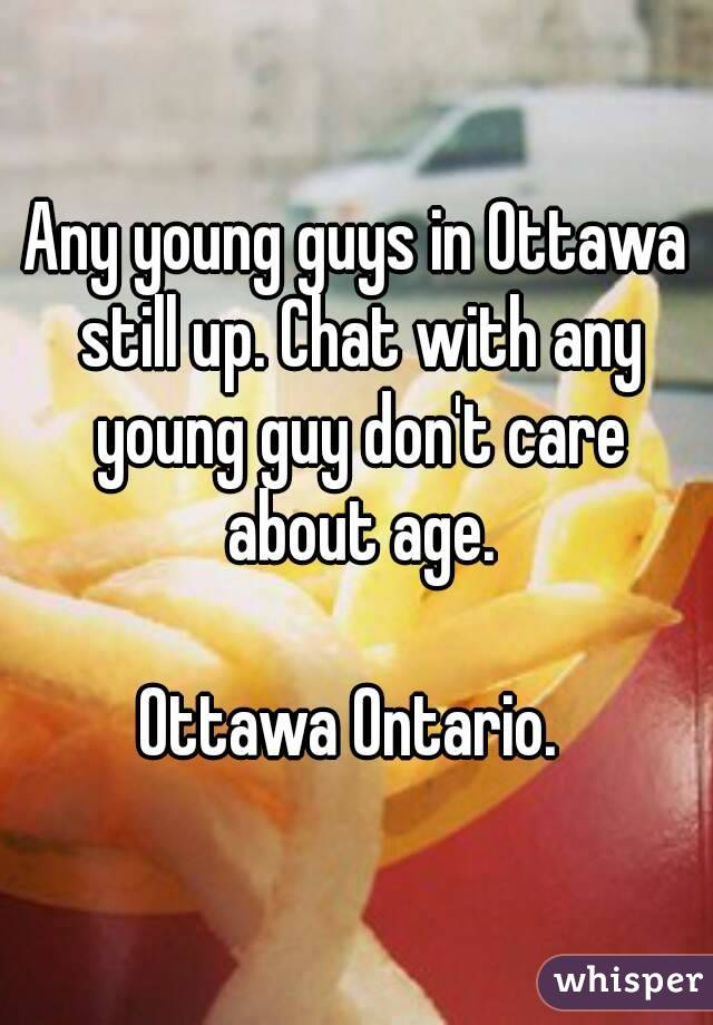 Any young guys in Ottawa still up. Chat with any young guy don't care about age.  Ottawa Ontario.