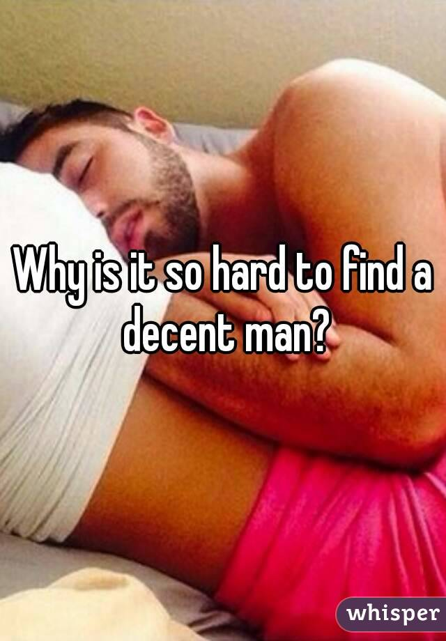Why is it so hard to find a decent man?
