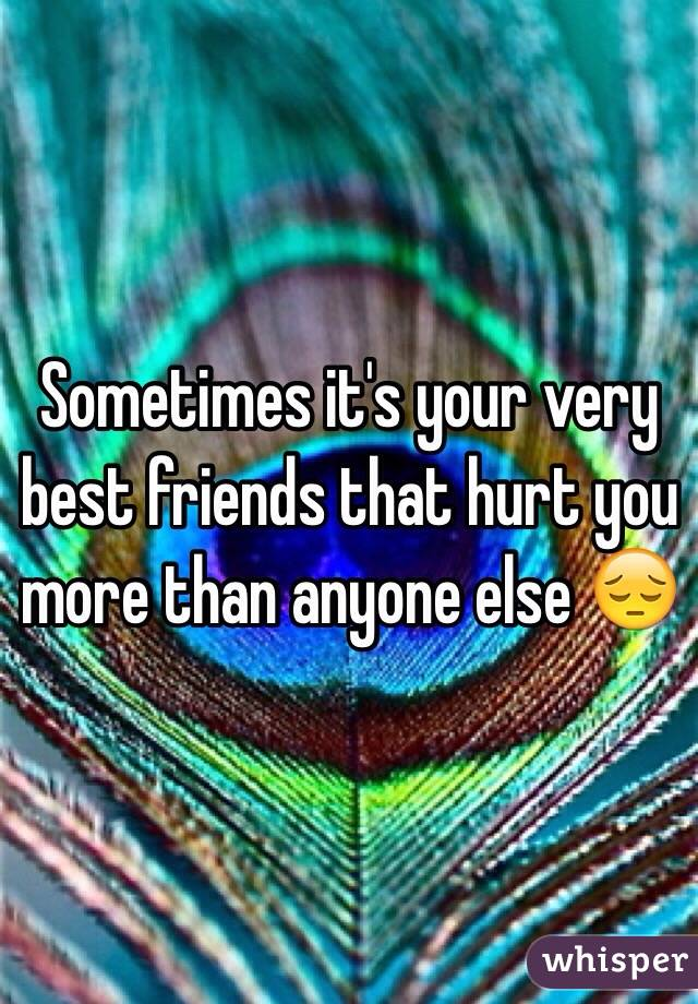 Sometimes it's your very best friends that hurt you more than anyone else 😔