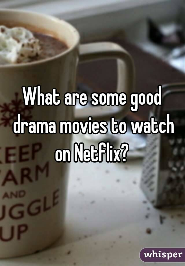 What are some good drama movies to watch on Netflix?