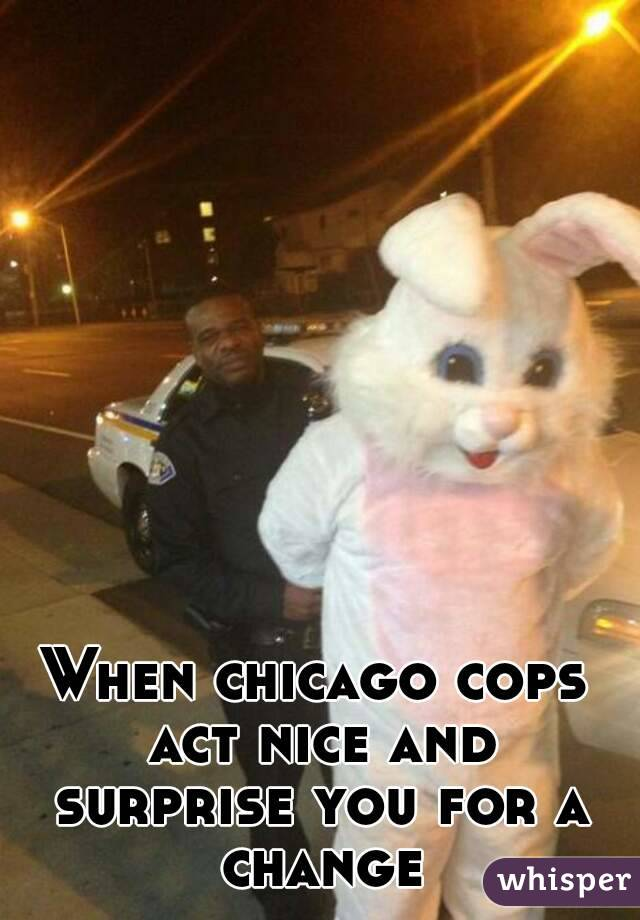 When chicago cops act nice and surprise you for a change