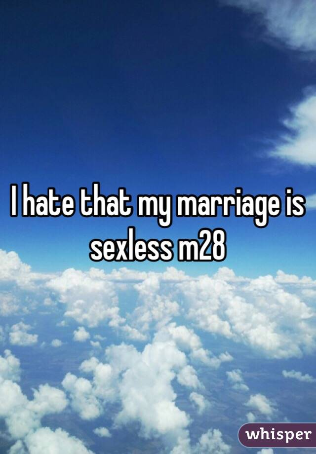 I hate that my marriage is sexless m28