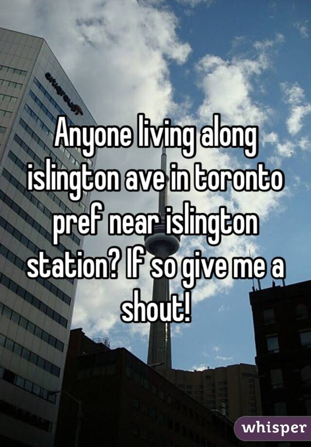 Anyone living along islington ave in toronto pref near islington station? If so give me a shout!