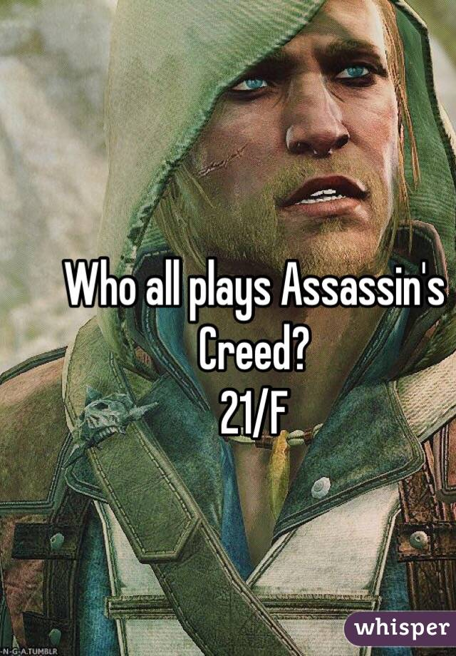 Who all plays Assassin's Creed? 21/F