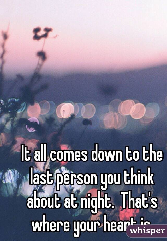 It all comes down to the last person you think about at night.  That's where your heart is.