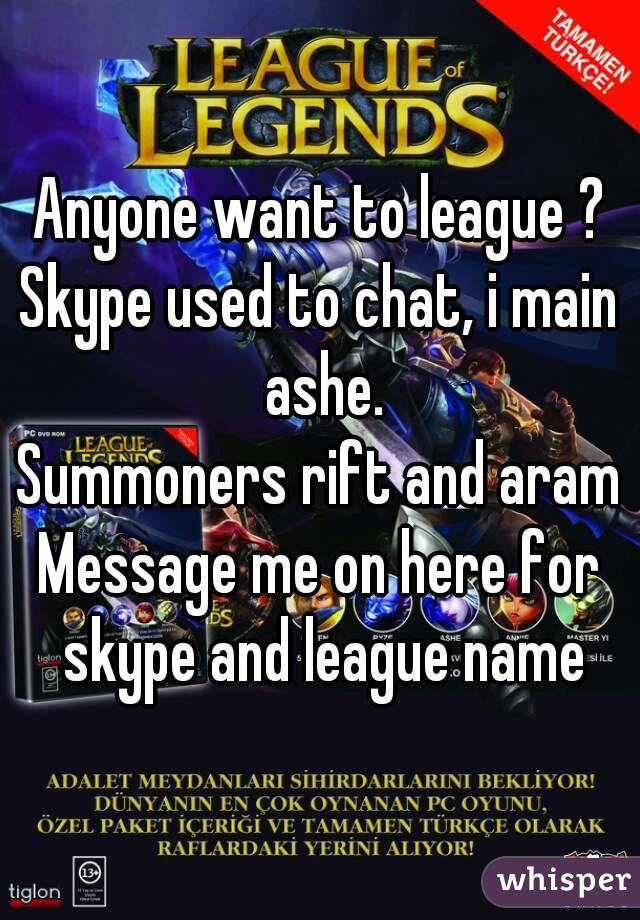 Anyone want to league ? Skype used to chat, i main ashe. Summoners rift and aram Message me on here for skype and league name