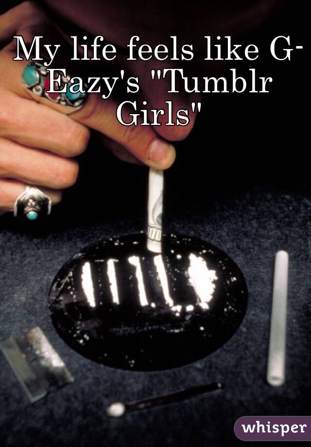 """My life feels like G-Eazy's """"Tumblr Girls"""""""