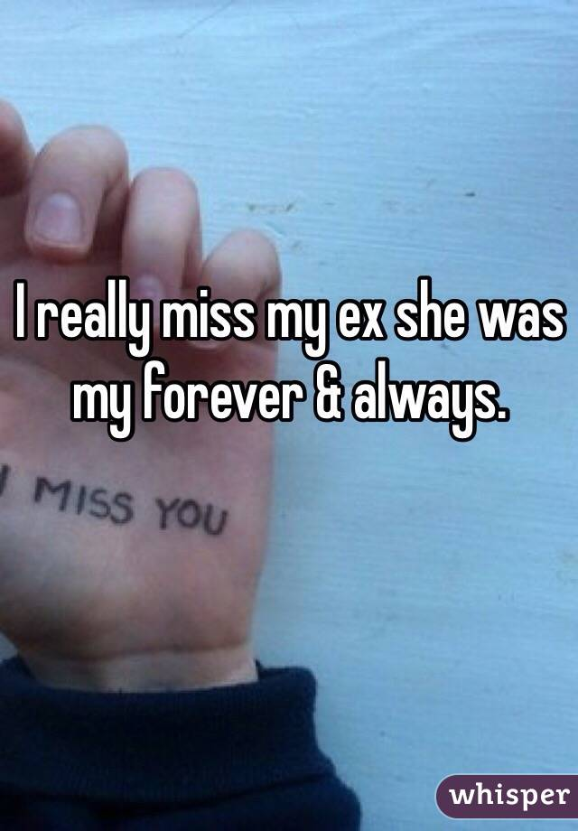 I really miss my ex she was my forever & always.