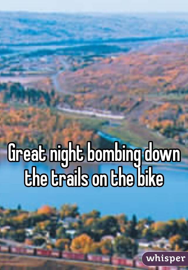 Great night bombing down the trails on the bike