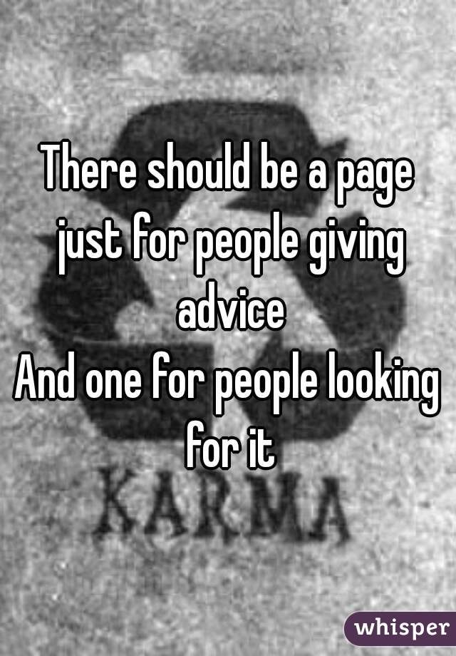There should be a page just for people giving advice And one for people looking for it