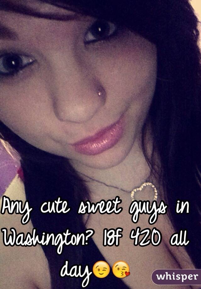 Any cute sweet guys in Washington? 18f 420 all day😉😘