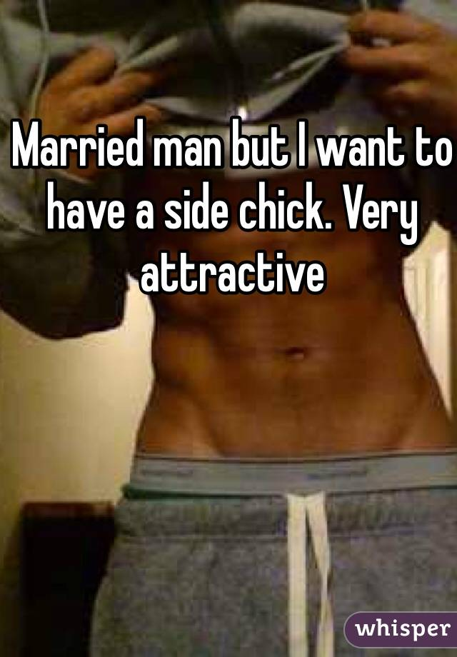 Married man but I want to have a side chick. Very attractive