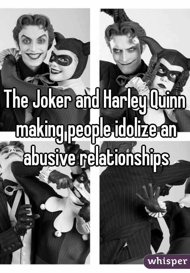 The Joker and Harley Quinn making people idolize an abusive relationships