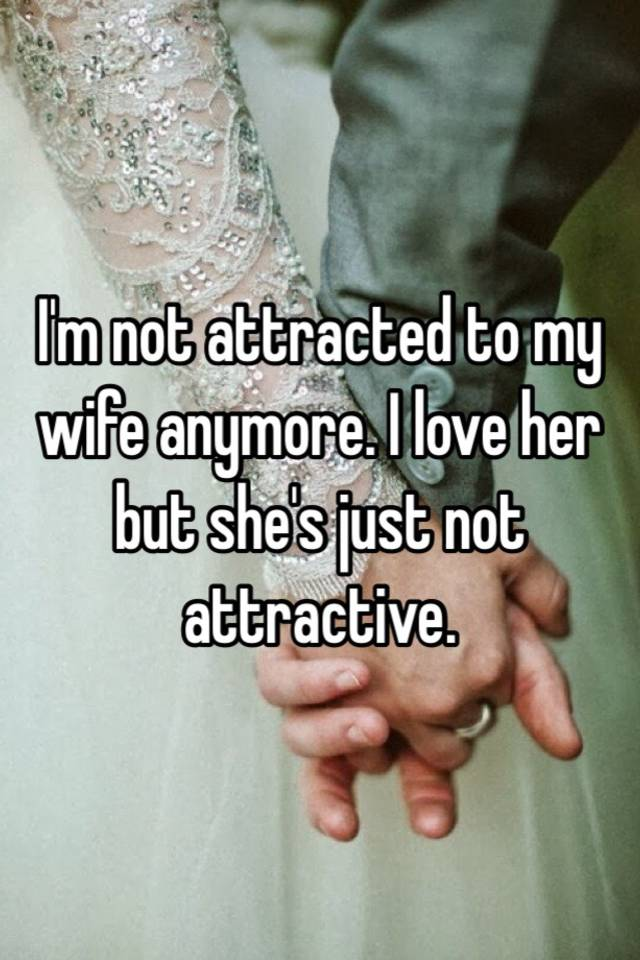 Not attracted to wife anymore