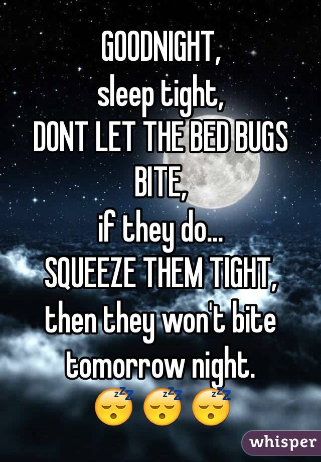 GOODNIGHT Sleep Tight DONT LET THE BED BUGS BITE If They Do SQUEEZE THEM TIGHT Then