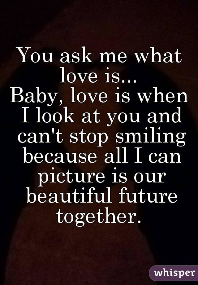 when i look at you i smile