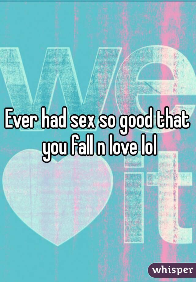Does Good Sex Make You Fall In Love