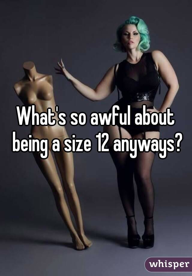 What's so awful about being a size 12 anyways?