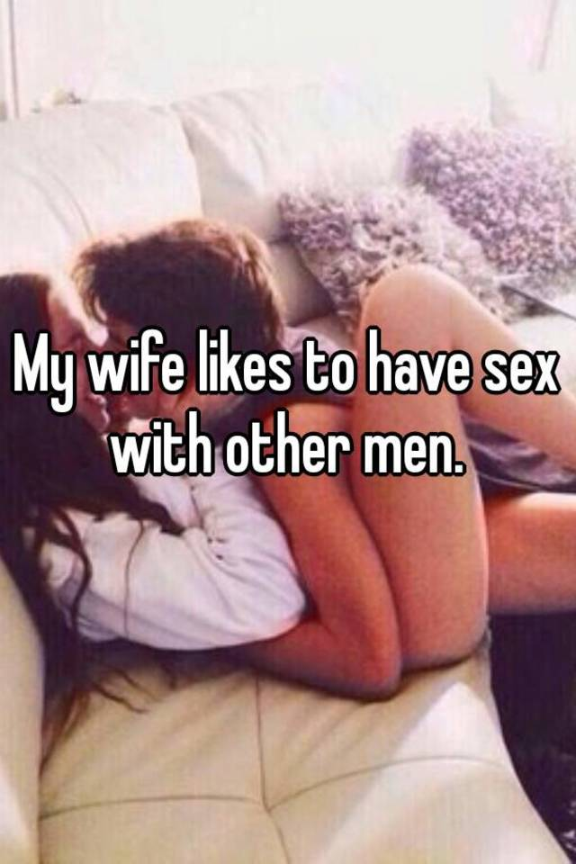 Wife has sex w other men