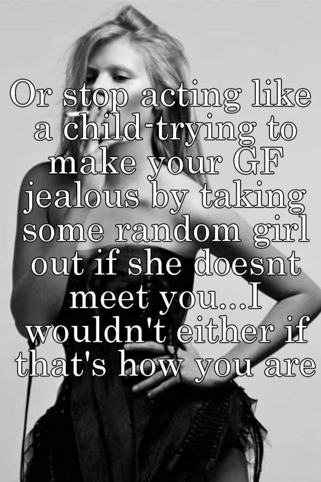 Why do girl your not dating try to make you jealous