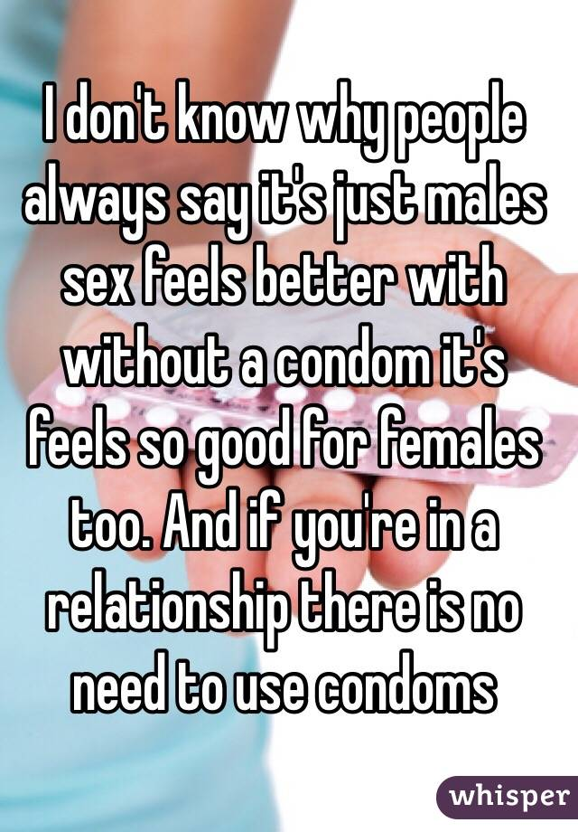 Sex without condom feels better