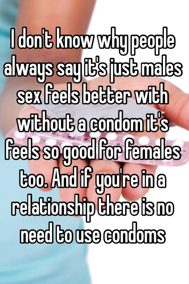Does Sex Without A Condom Feel Better
