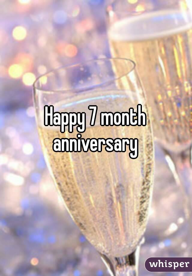 happy 7 month anniversary