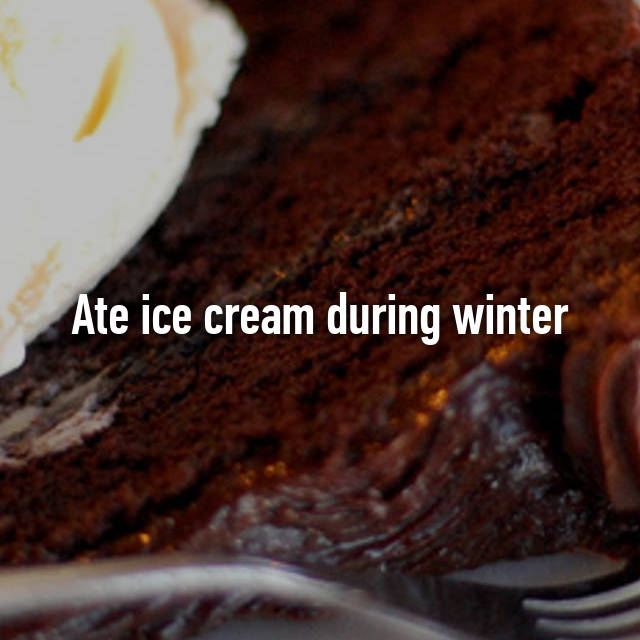 Ate ice cream during winter