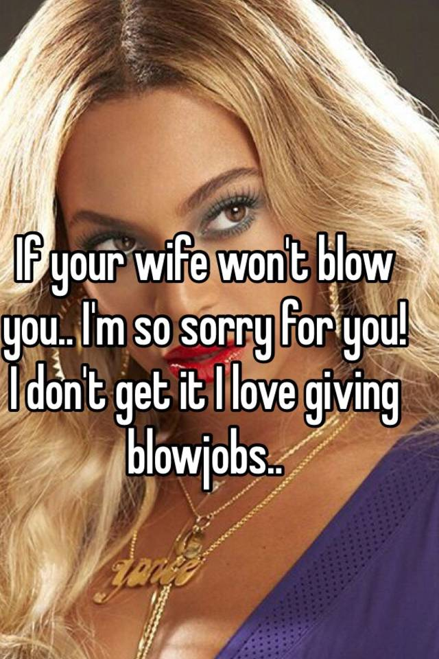 Wife wont give blowjob