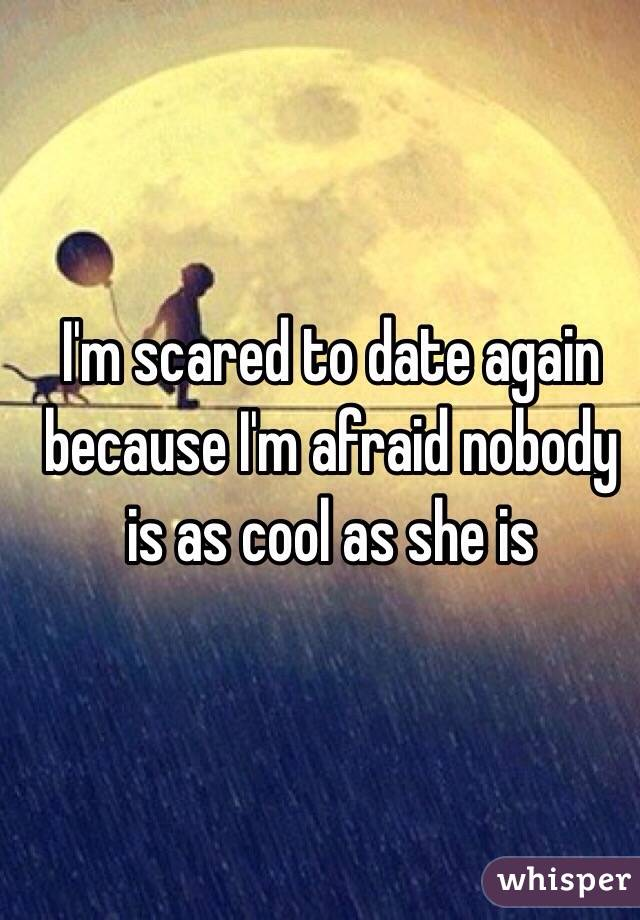 Afraid to date