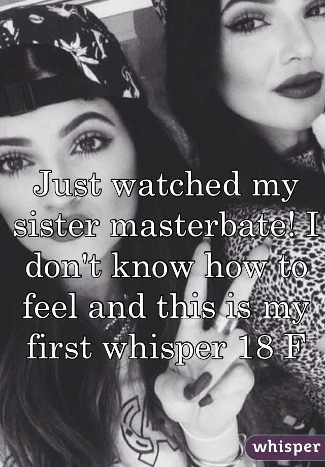 I masturbate watching my sister