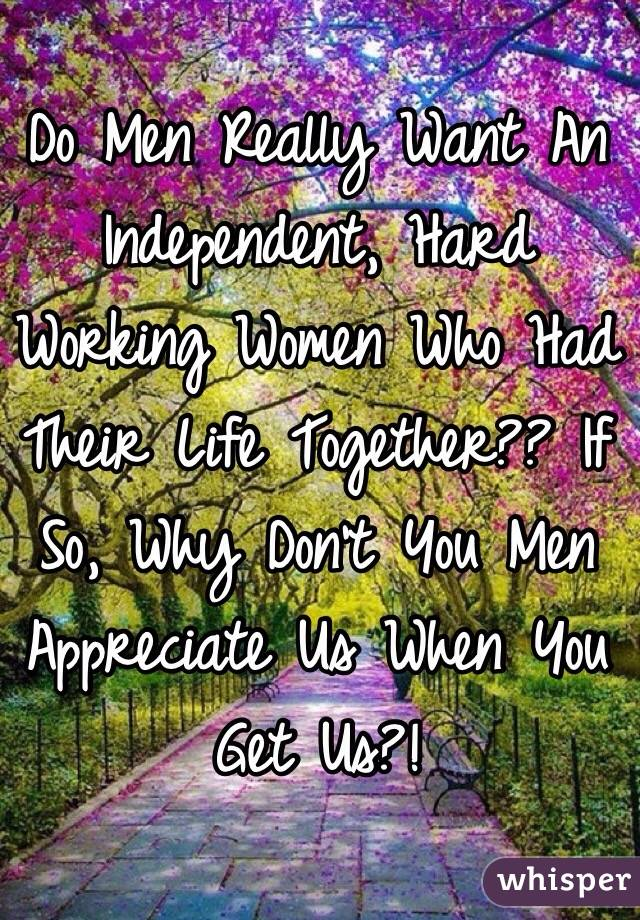 really Do independent women? want men