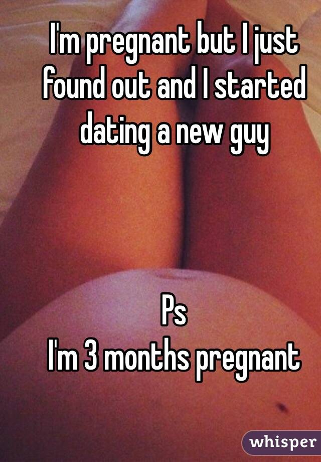 We just started dating and im pregnant