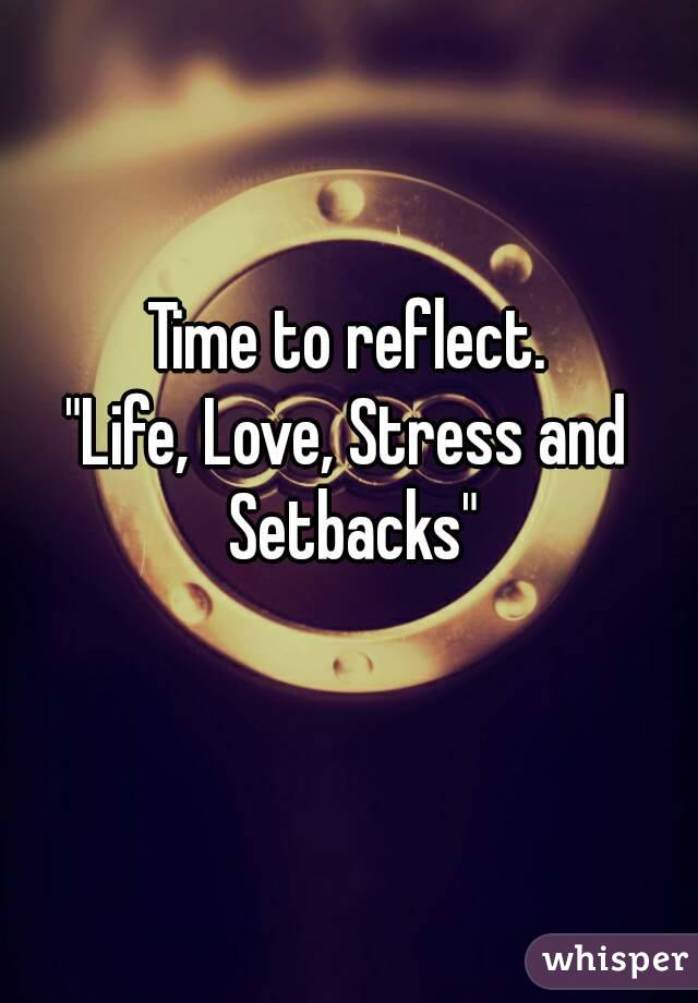 Life love stress and setbacks