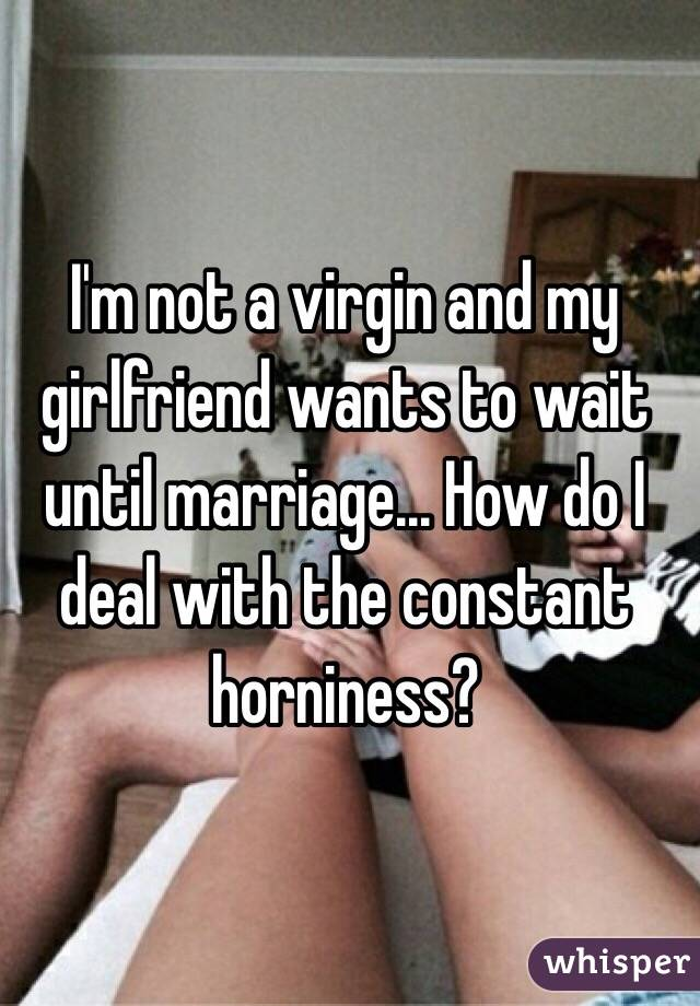 Girlfriend Wants To Wait Until Marriage