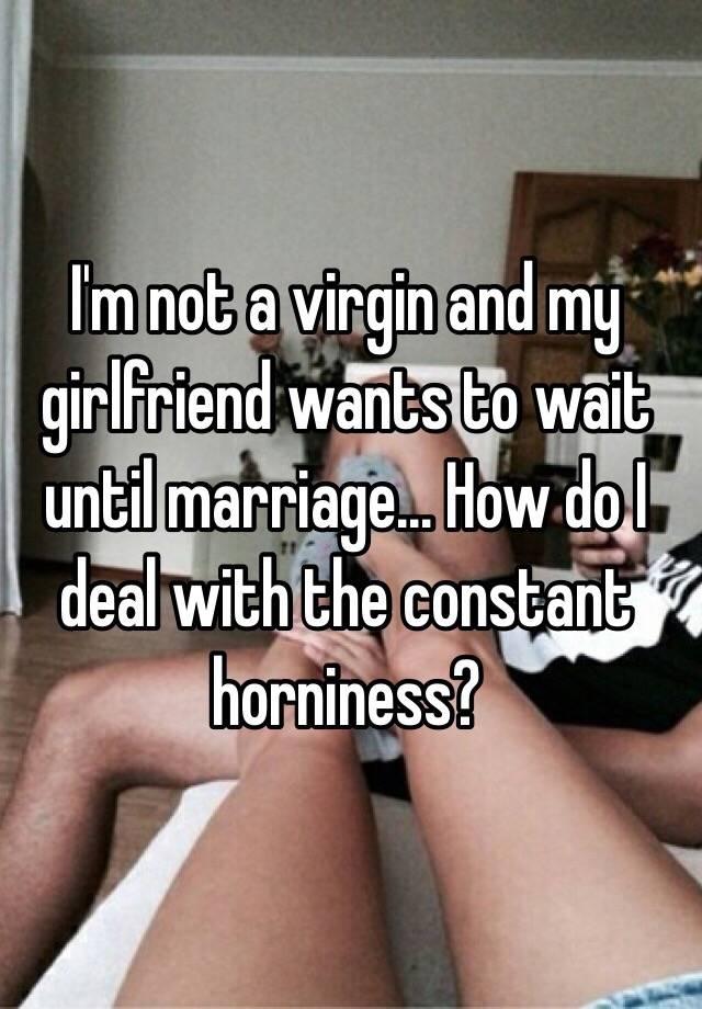 My girlfriend wants to wait until marriage