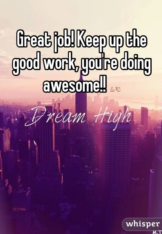 Great Job! Keep Up The Good Work, You're Doing Awesome