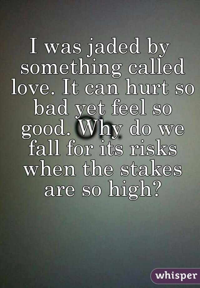 why does love hurt so bad
