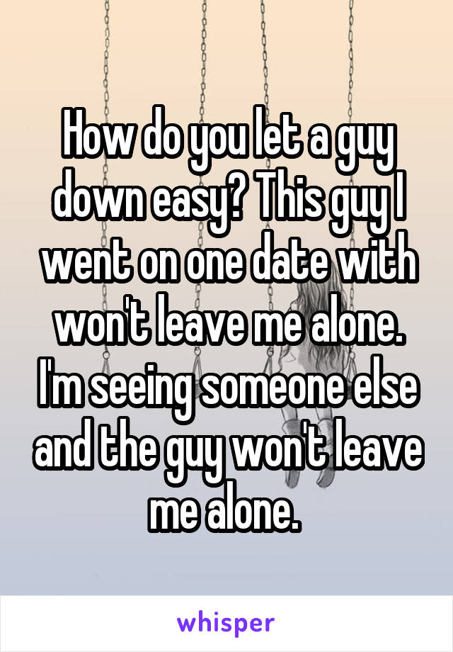 Guy im dating is seeing someone else