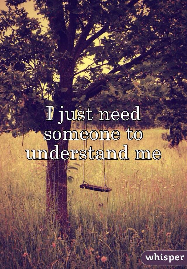 I need someone to understand me | 10 Ways to End Feeling