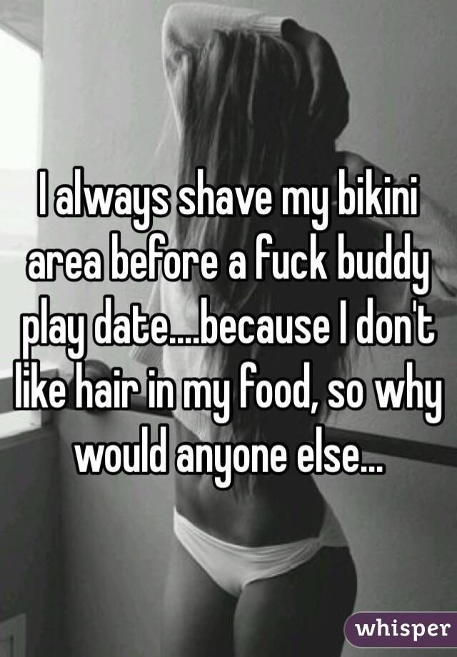 I always shave my bikini area