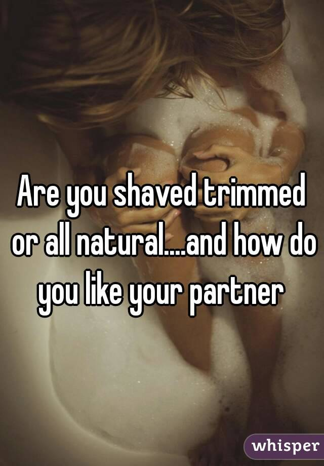 Natural or shaved