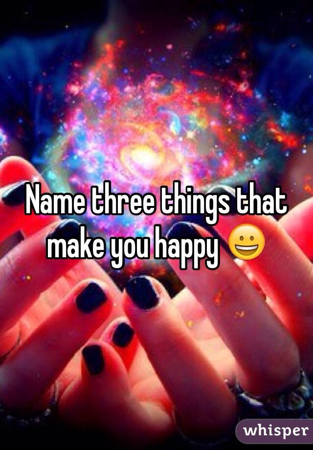 3 things that make you happy