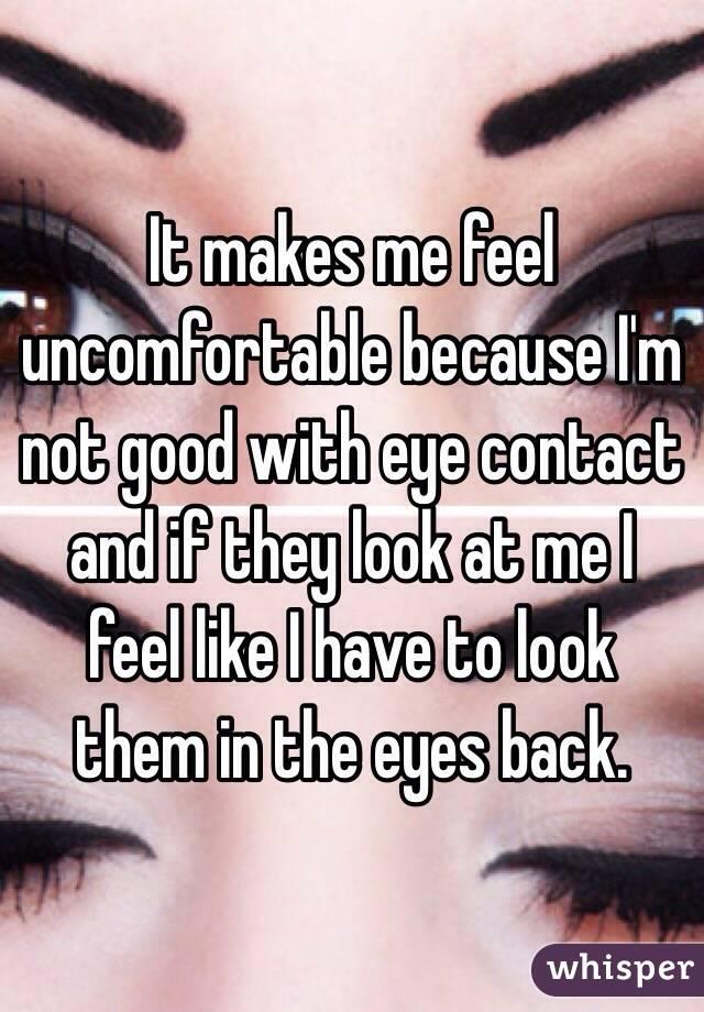 eye contact makes me uncomfortable