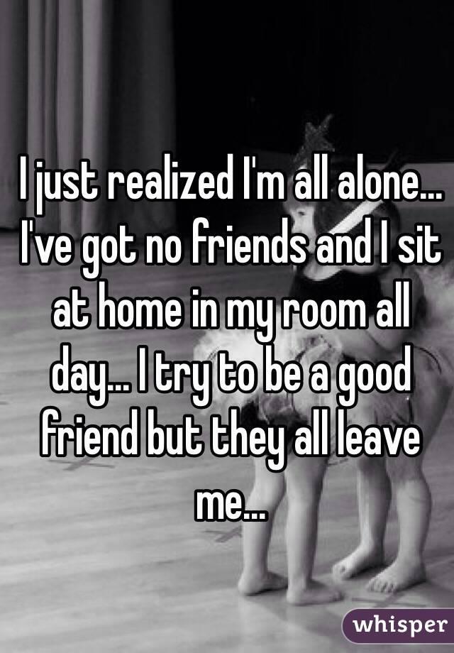i have got no friends