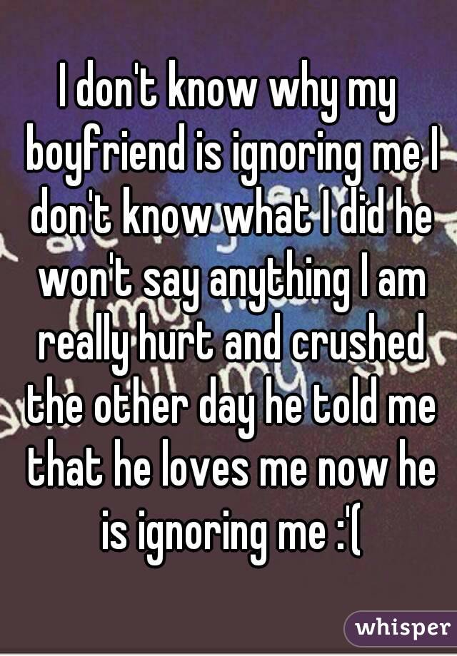 Why did he ignore me | Why does he ignore me if he likes me