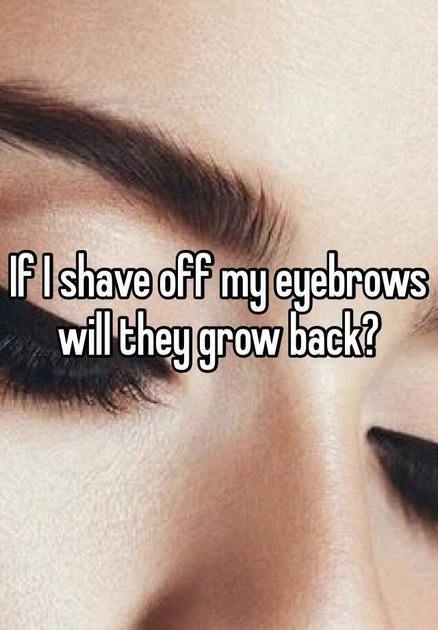If I Shave Off My Eyebrows Will They Grow Back