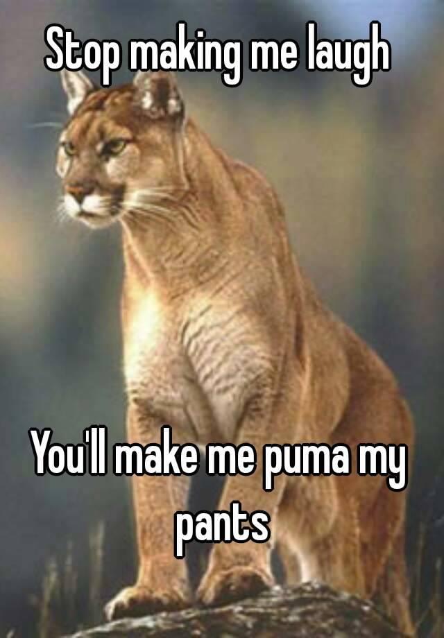 6eb7290a0cf3 Stop making me laugh You ll make me puma my pants