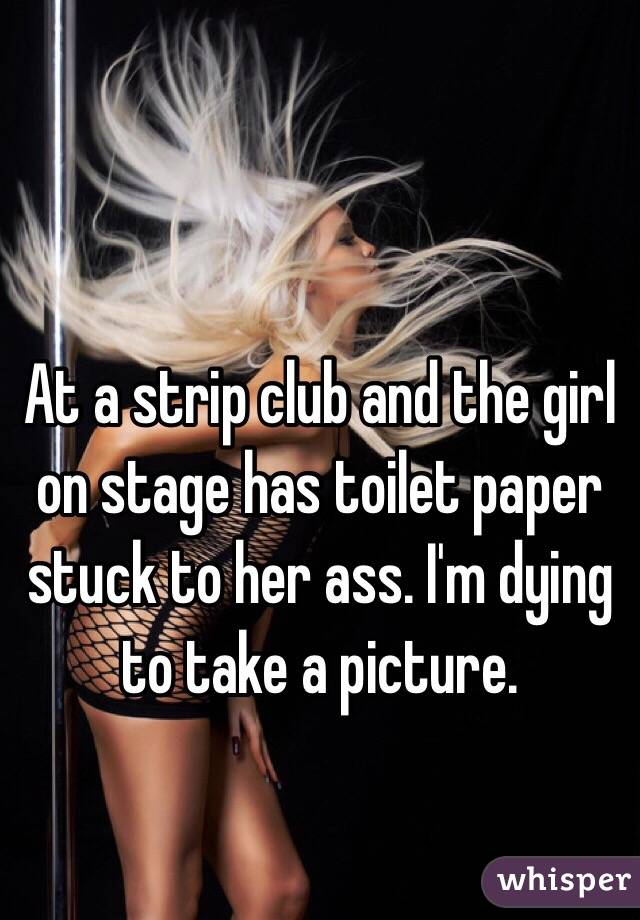 Right! Strip girl ass that would
