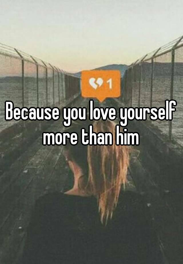 how to love yourself more than you love a man